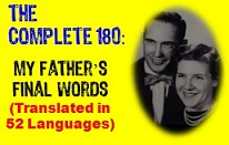 """ Complete 180 - My Fathers Final Words - Translated in 52 Languages. """